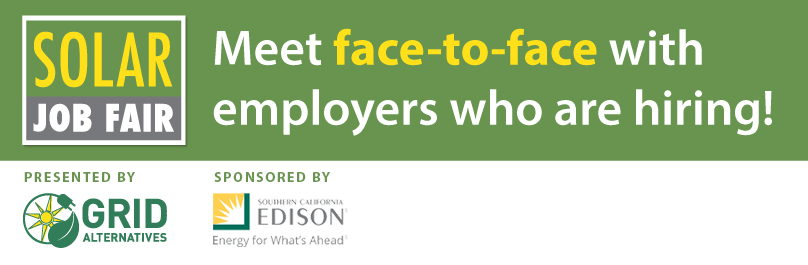 Solar Job Fair: Meet face to face with employers who are hiring! Presented by GRID Alternatives, Sponsored by Southern California Edison