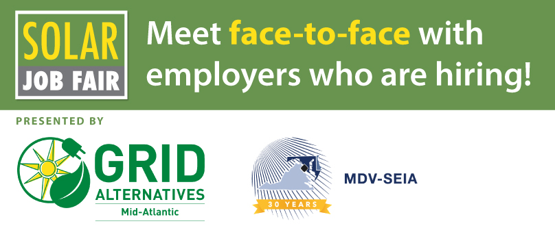 Solar Job Fair. Meet face-to-face with employers who are hiring! Presented by Grid Alternatives Mid-Atlantic and MDV-SEIA.