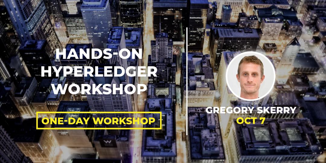 Workshop Capilarity #BLOCKCON Hands-On HYPERLEDGER Workshop Gregory Skerry