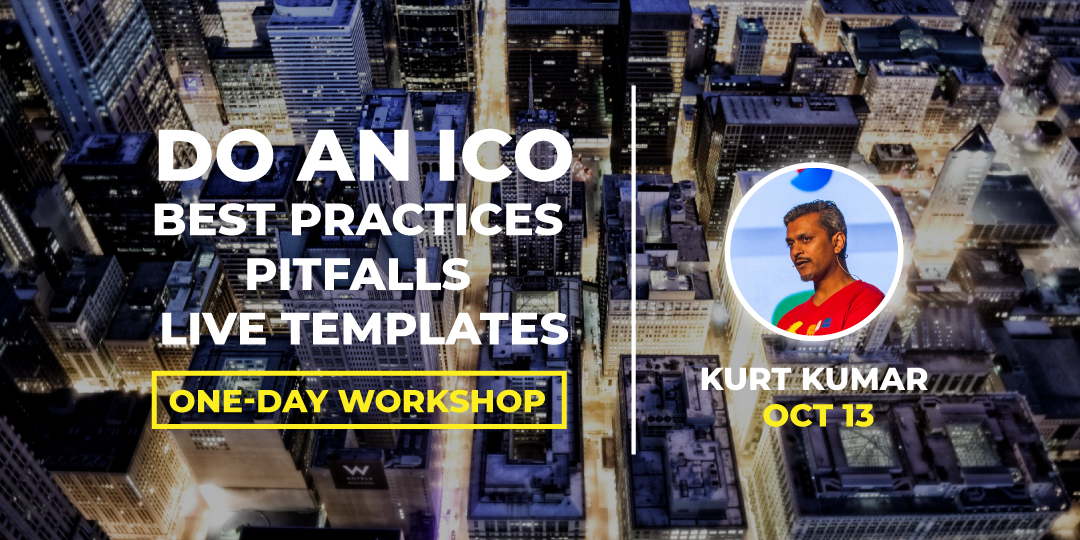 Workshop Capilarity #BLOCKCON Do An ICO - Best Practices, Pitfalls & Live Templates Kurt Kumar