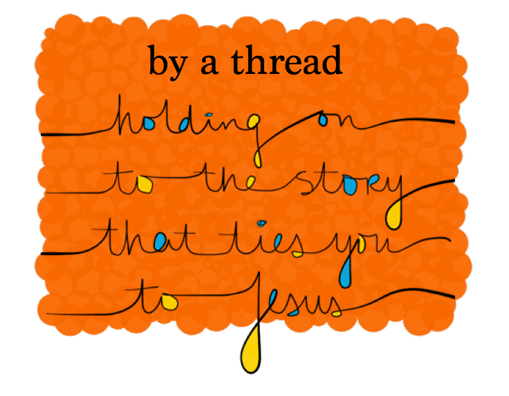 By a Thread: Holding on to the Story that Ties You to Jesus