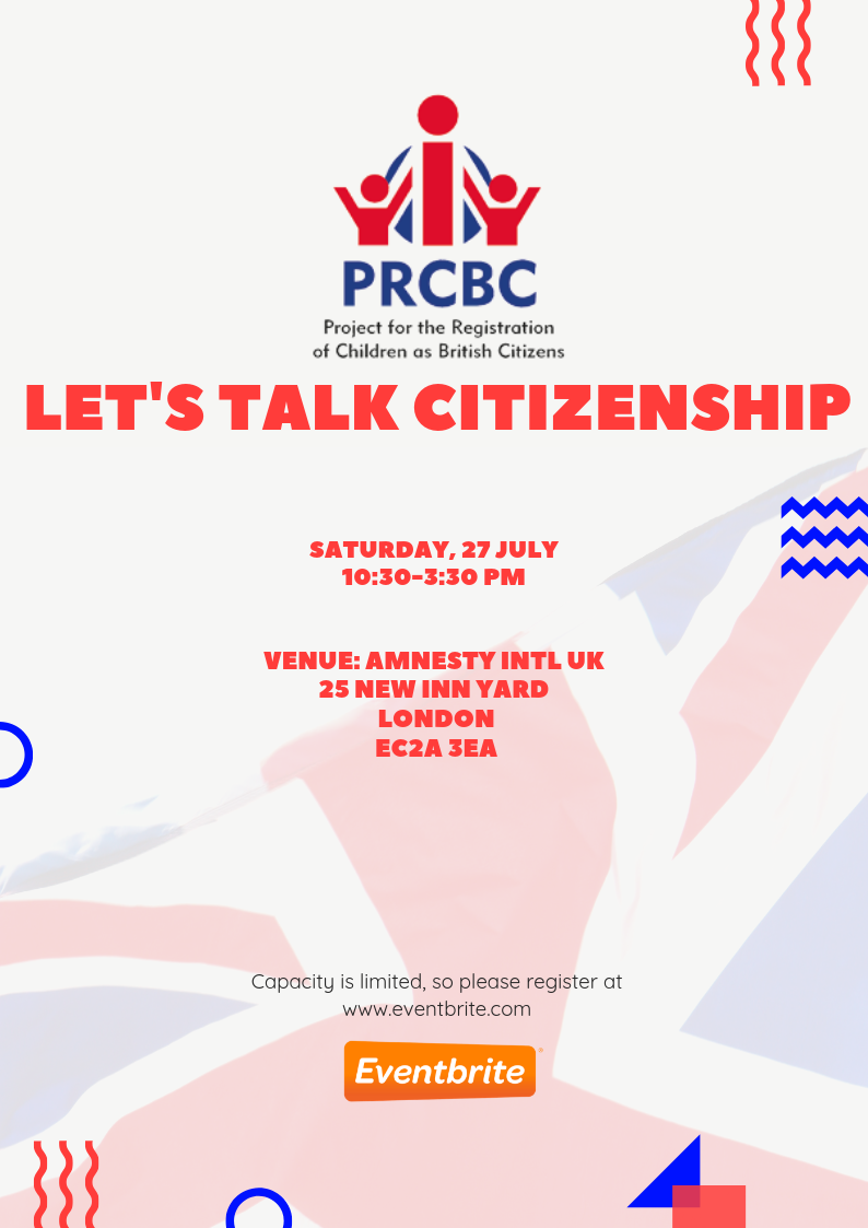 "Image shows PRCBC flyer for this event. On a cream-coloured background features a semi-transparent flag of the United Kingdom. At the top of the flyer is the PRCBC logo. In bold, red text reads: ""Let's Talk Citizenship. Saturday 27 July, 10:30am to 3:30pm. Venue: Amnesty International UK, 25 New Inn Yard, London, EC2A 3EA."" In smaller, black text reads: ""Capacity is limited, so please register at Eventbrite.com""."