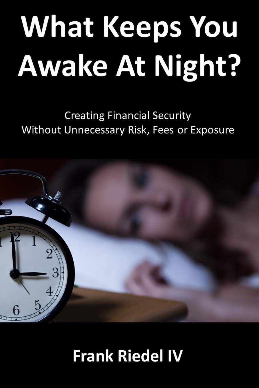 Creating Financial Security- Without Unnecessary Risk, Fees or Exposure