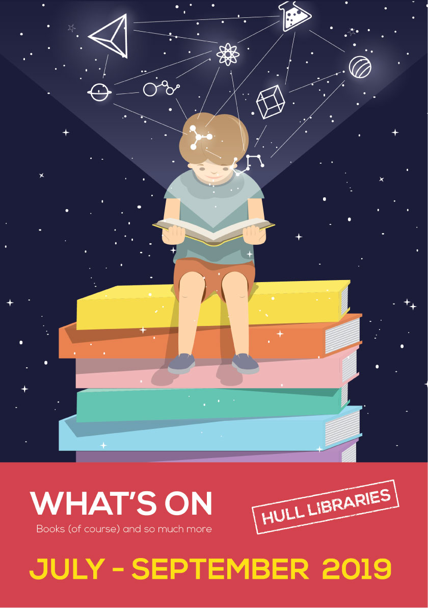 WHATS ON AT HULL LIBRARIES - JULY - SEPTEMBER 2019