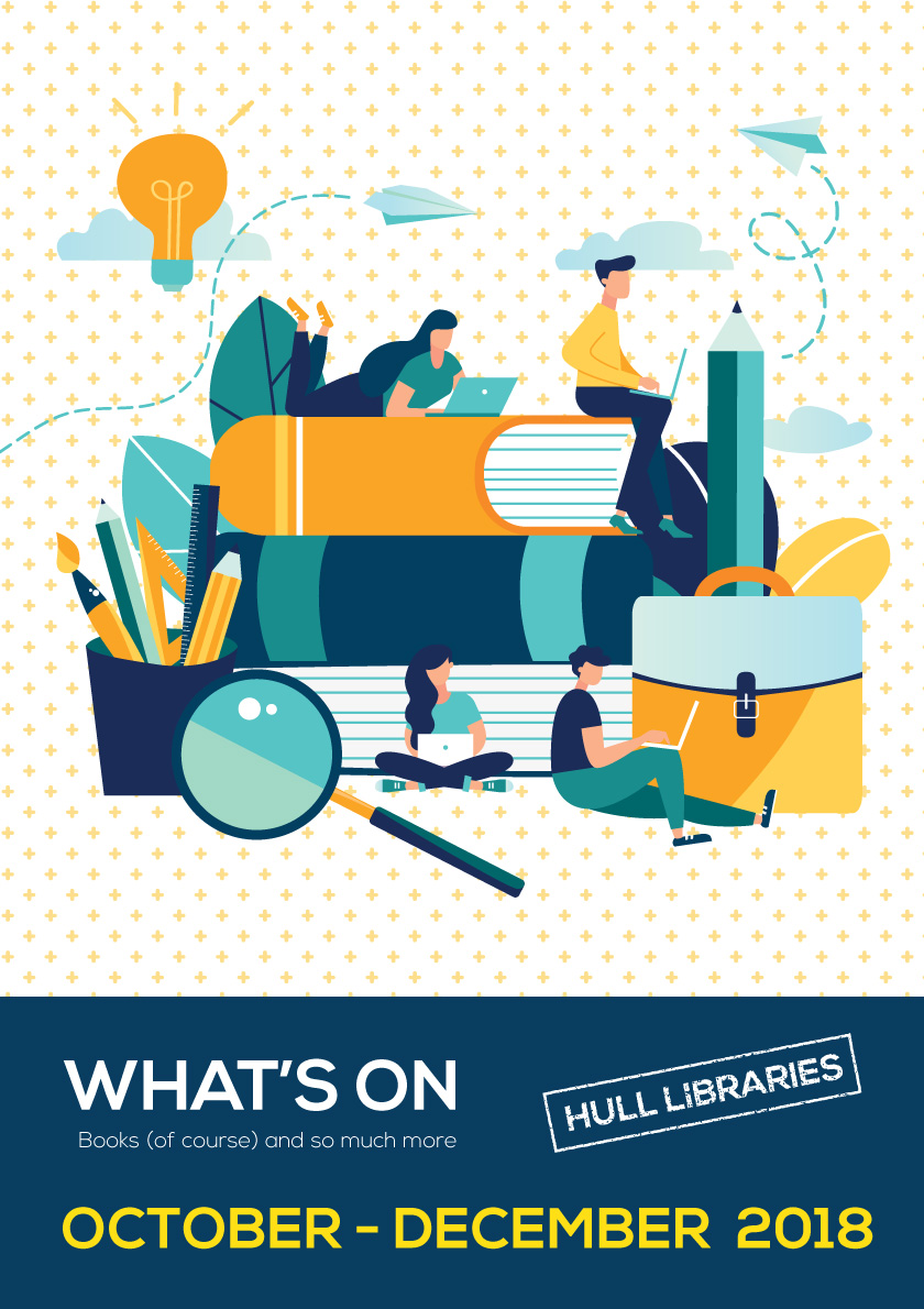 WHATS ON AT HULL LIBRARIES - OCTOBER - DECEMBER 2018