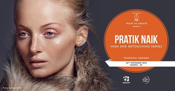 Train To Create - Pratik Naik High-End Retouching Technical Seminar - Madrid 2015