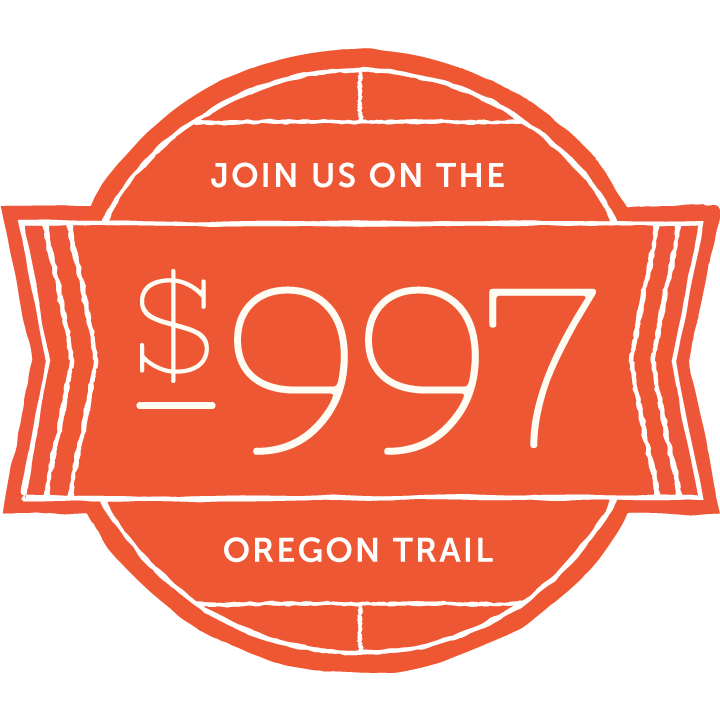 Join us on the Oregon Trail: $997