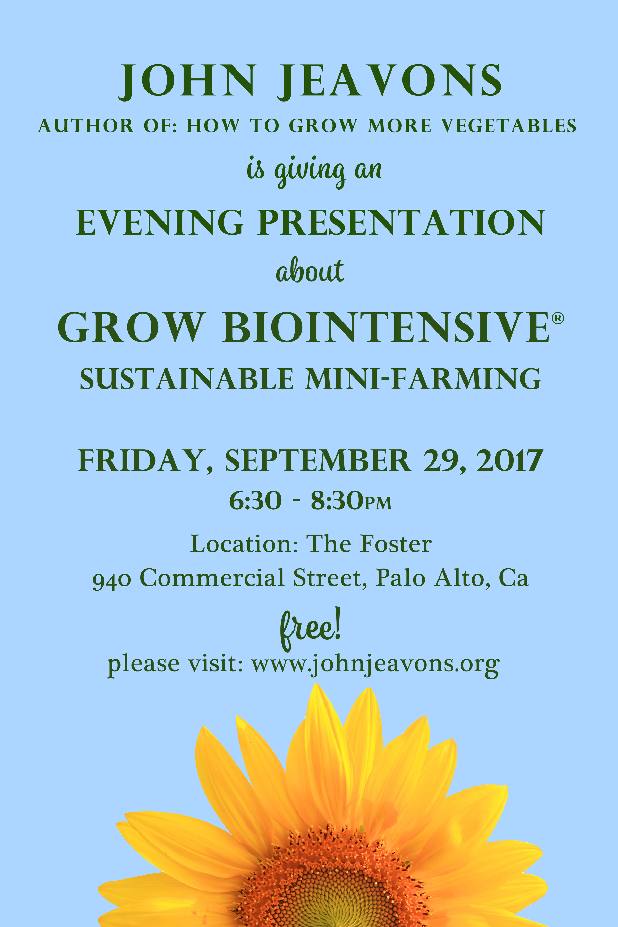 Event Poster: John Jeavons, Author of How to Grow More Vegetables, is giving an evening presentation about GROW BIOINTENSIVE Sustainable Mini-Farming Friday, Sept 30 6:30-8:30PM at the Foster 940 Commercial Street, Palo Alto. Free to the general public