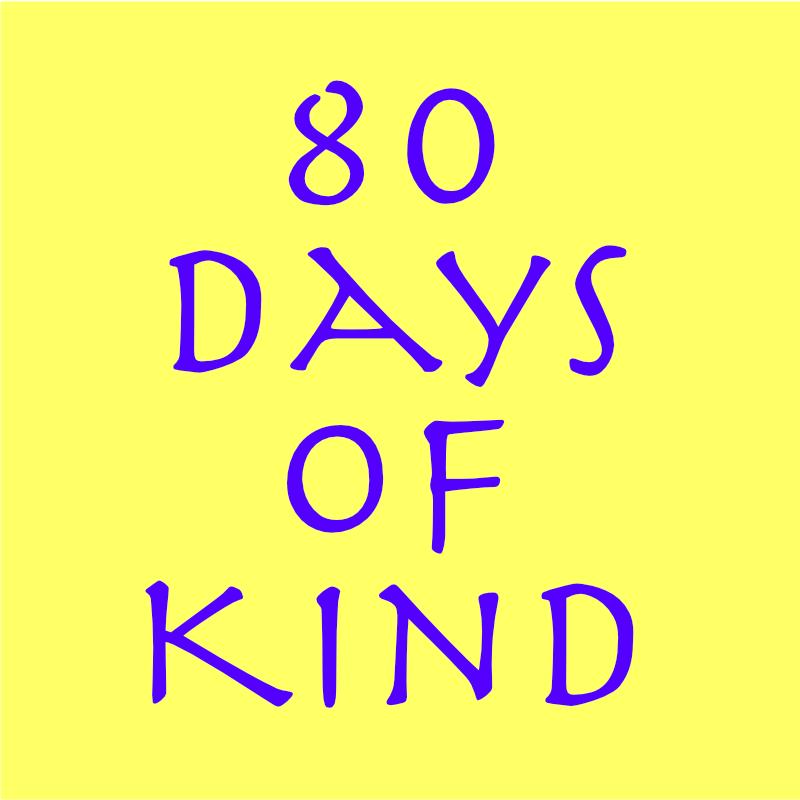 80 Days of Kind
