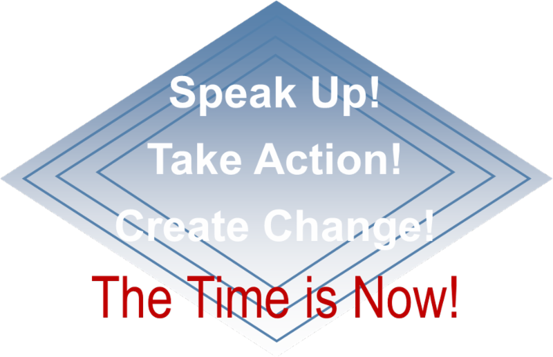 - Speak Up! Take Action! Create Change! The Time is Now!