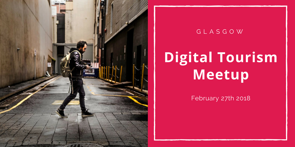 Digital Tourism Glasgow February 27th 2018