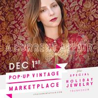 A CURRENT AFFAIR Pop Up Vintage Marketplace HOLIDAY 2012