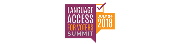 Language Access for Voters Summit July 24 2018