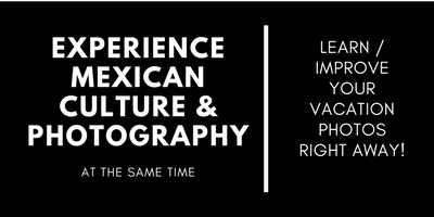Experience Mexican Culture and Photography at the same time