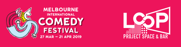 Melbourne International Comedy Festival MICF 2019 at LOOP Project Space Melbourne
