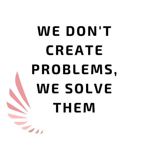 We don't make problems, we solve them.