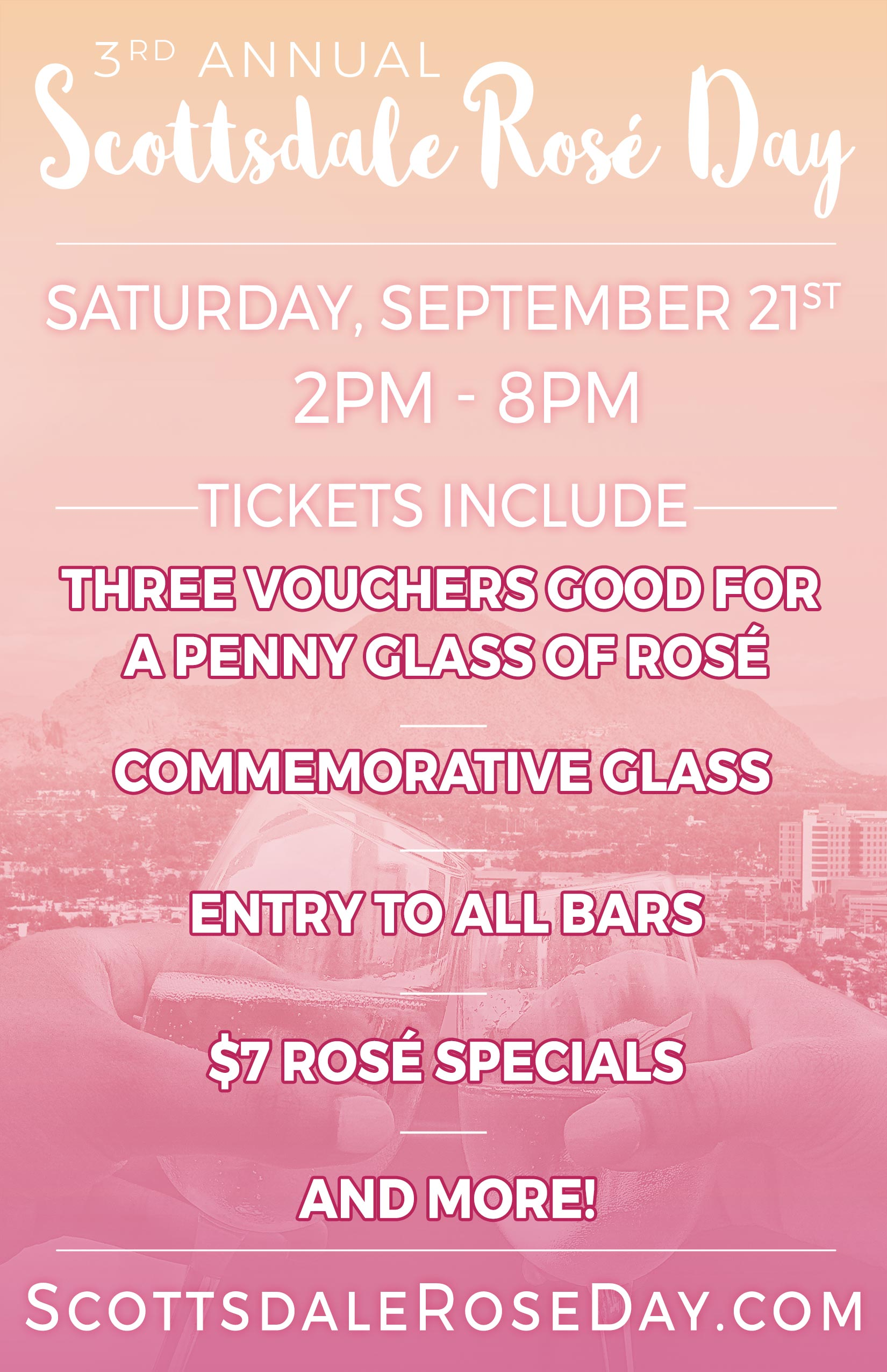 Scottsdale Rosé Day Party in Old Town - An Official Scottsdale Rosé Day Commemorative glass, Three 1-penny ($.01) glasses of Rosé (each attendee will receive 3 vouchers, each good for a 1-penny glass of Rosé), Admission to all participating venues, $7 Rosé Specials while supplies last & More!