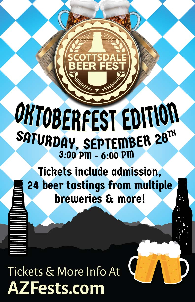 Scottsdale Oktoberfest Party - Join fellow beer lovers as we taste, drink, and cheers to great beers at Scottsdale Oktoberfest! Enjoy dozens of tastings from multiple breweries - there will be dozens of different beers to sample!