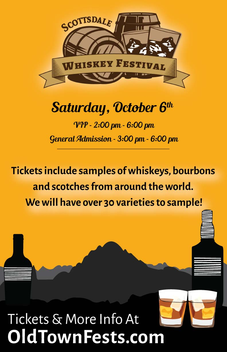 Scottsdale Whiskey Festival - Taste a variety of whiskeys, bourbons & scotches! We will have over 30 varieties to choose from!
