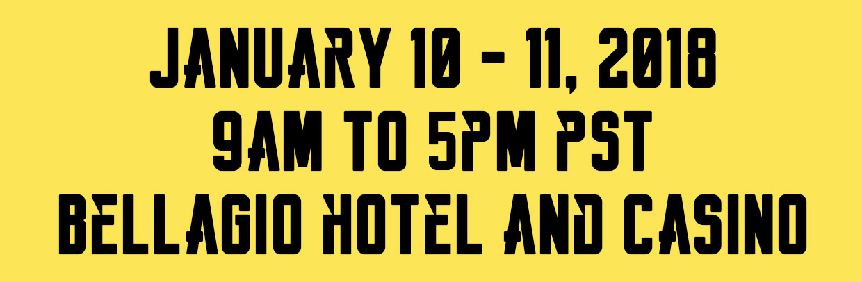 January 10-11, 2018, 9am-5pm PST at Bellagio Hotel and Casino