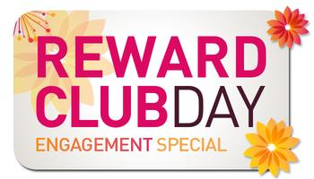 Reward Club Day - Engagement Special