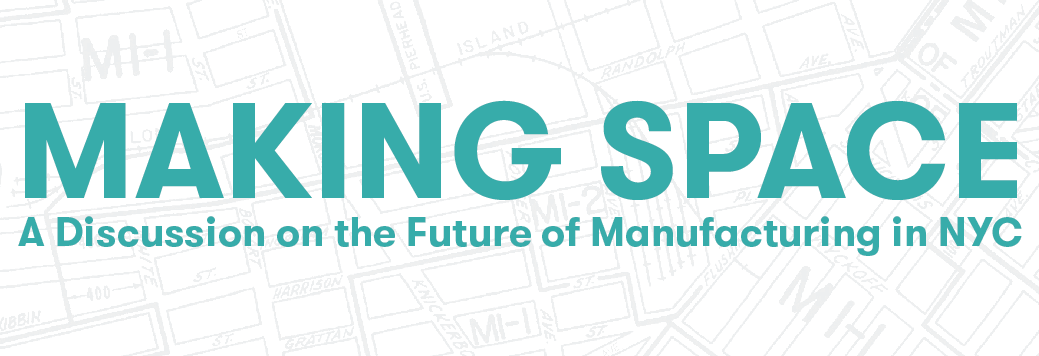Making Space: A Discussion on the Future of Manufacturing in NYC
