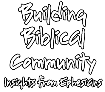 Building Biblical Community -- Insights from Ephesians