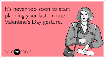 It's never too soon to start planning your last-minute Valentine's Day gesture.