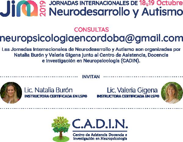 Contacto: neuropsicologiaencordoba@gmail.com Las Jornadas Internacionales de Neurodesarrollo y Autismo son organizadas por Natalia Burón y Valeria Gigena junto al Centro de Asistencia, Docencia e Investigación en Neuropsicología (CADIN).