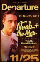 11/25 [Departure] NOAH + THE MAN with Tim B, David Bullock...