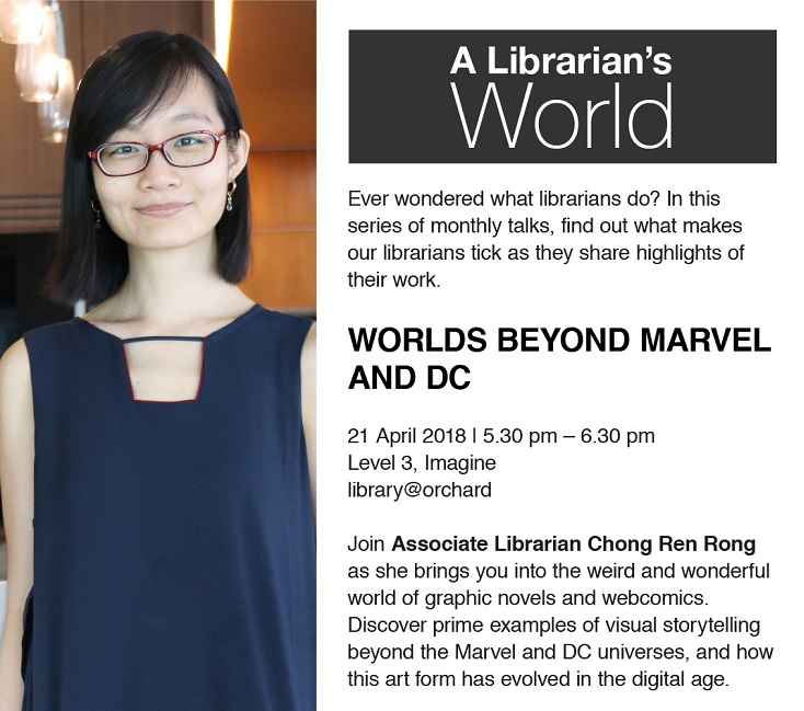 Join Associate Librarian Chong Ren Rong as she brings you into the weird and wonderful  world of graphic novels and webcomics. Discover prime examples of visual storytelling beyond the Marvel and DC universes, and how this art form has evolved in the digital age.