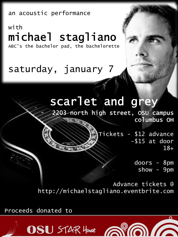 An acoustic evening with Michael Stagliano, Saturday January 7th at the Scarlet and Grey Cafe, Columbus OH. Meet ABC's The Bachelor Pad winner and musical heartthrob as he serenades with his original love songs. 18+ event, tickets are $12 in advance, $15 at the door. For details follow @michaelstag on Twitter, or call 614.291.2347