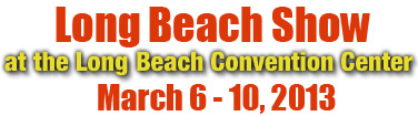 Long Beach Show at the Long Beach Conv. Center March 6-10