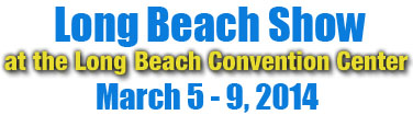 Long Beach Show March 5-9, 2014 Long Beach Convention Center