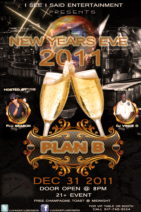 BRING IN THE NEW YEAR THE RIGHT WAY!!!!      HOSTED BY FLU SEASON // MUSIC BY DJ VINCE D          VIP ADMISSION - VIP BOOTHS & TABLES AVAILABLE FREE CHAMPAGNE TOAST AT MIDNIGHT                                                                                                           DOORS OPEN AT 8PM - GET THERE EARLY!