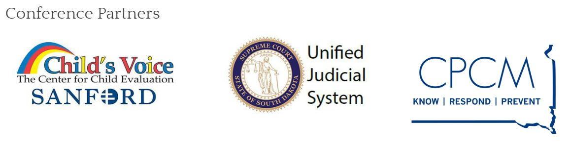 Conference Partners: SD Unified Judicial System, Child's Voice Child Advocacy Center at Sanford Health, and CPCM