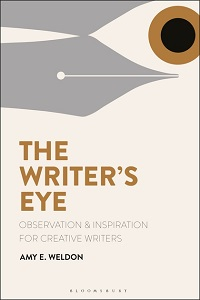 The Writer's Eye Observation and Inspiration for Creative Writers By: Amy E. Weldon