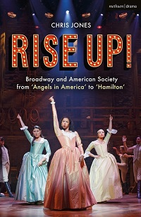 Rise Up! Broadway and American Society from 'Angels in America' to 'Hamilton' by Chris Jones