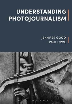 Understanding Photojournalism by Jennifer Good, Paul Lowe