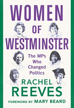 Women of Westminster: The MPs who Changed Politics by Rachel Reeves