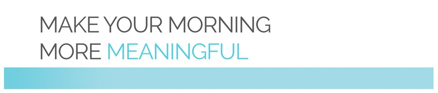 Make your Morning Meaningful