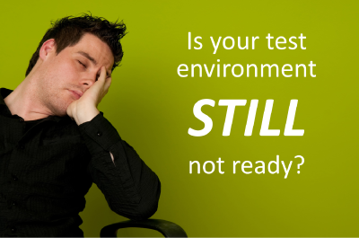 Is your test environment still not ready?