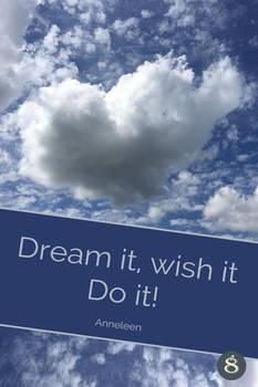 Dream it, wish it Do it