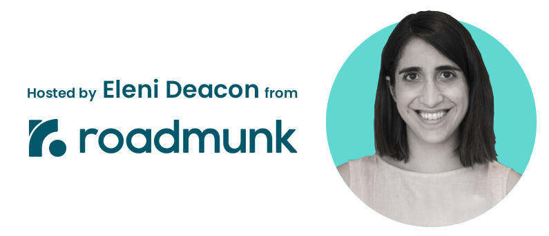 Hosted by Eleni Deacon from Roadmunk