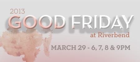 Good Friday at Riverbend 2013