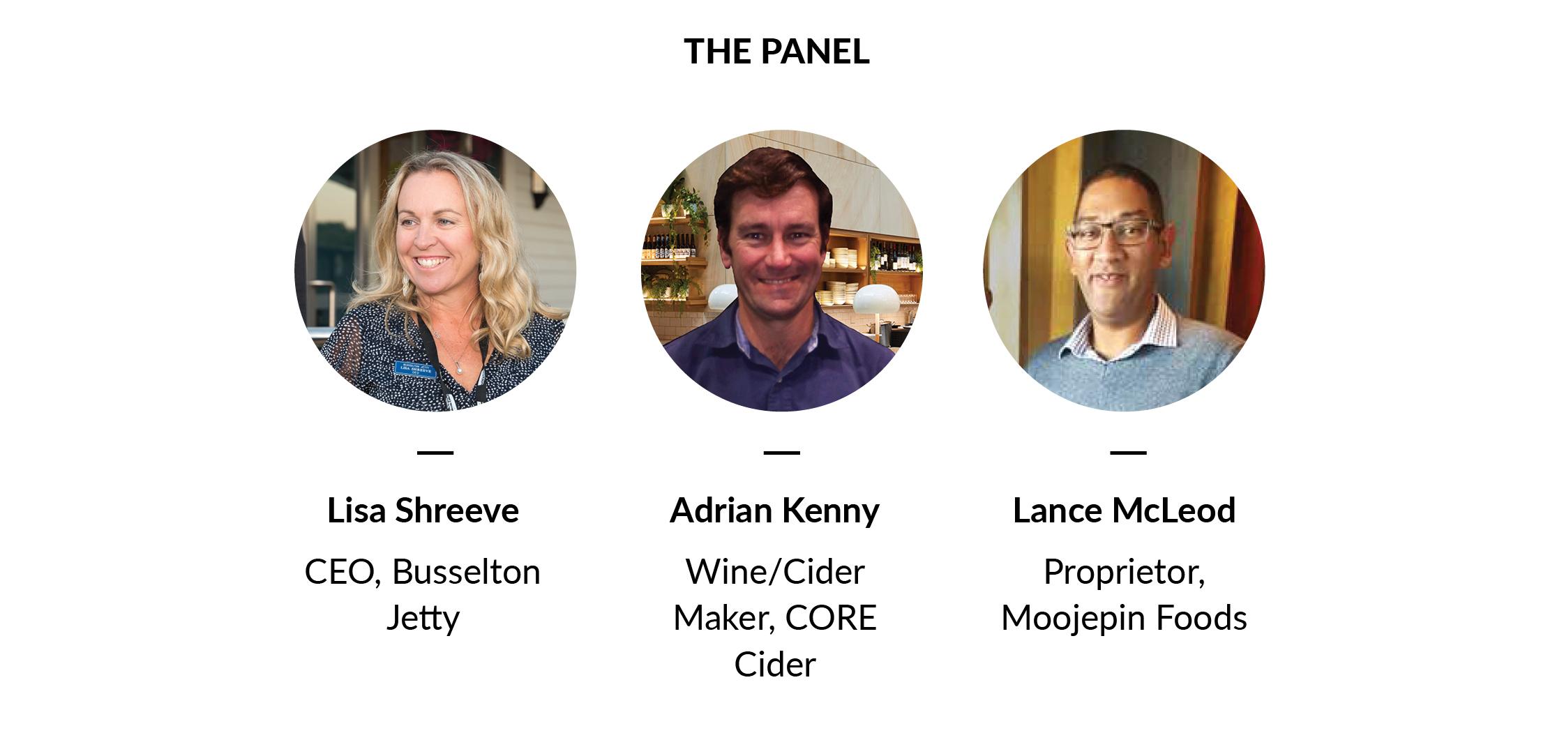 [Lisa Shreeve, CEO, Busselton Jetty] [Adrian Kenny, Wine/Cider Maker, CORE Cider] [Lance McLeod, Proprietor, Moojepin Foods]