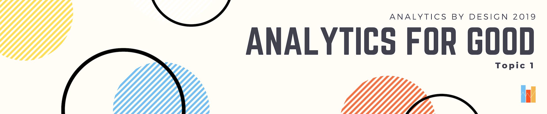 Topic 1 - Analytics for Good