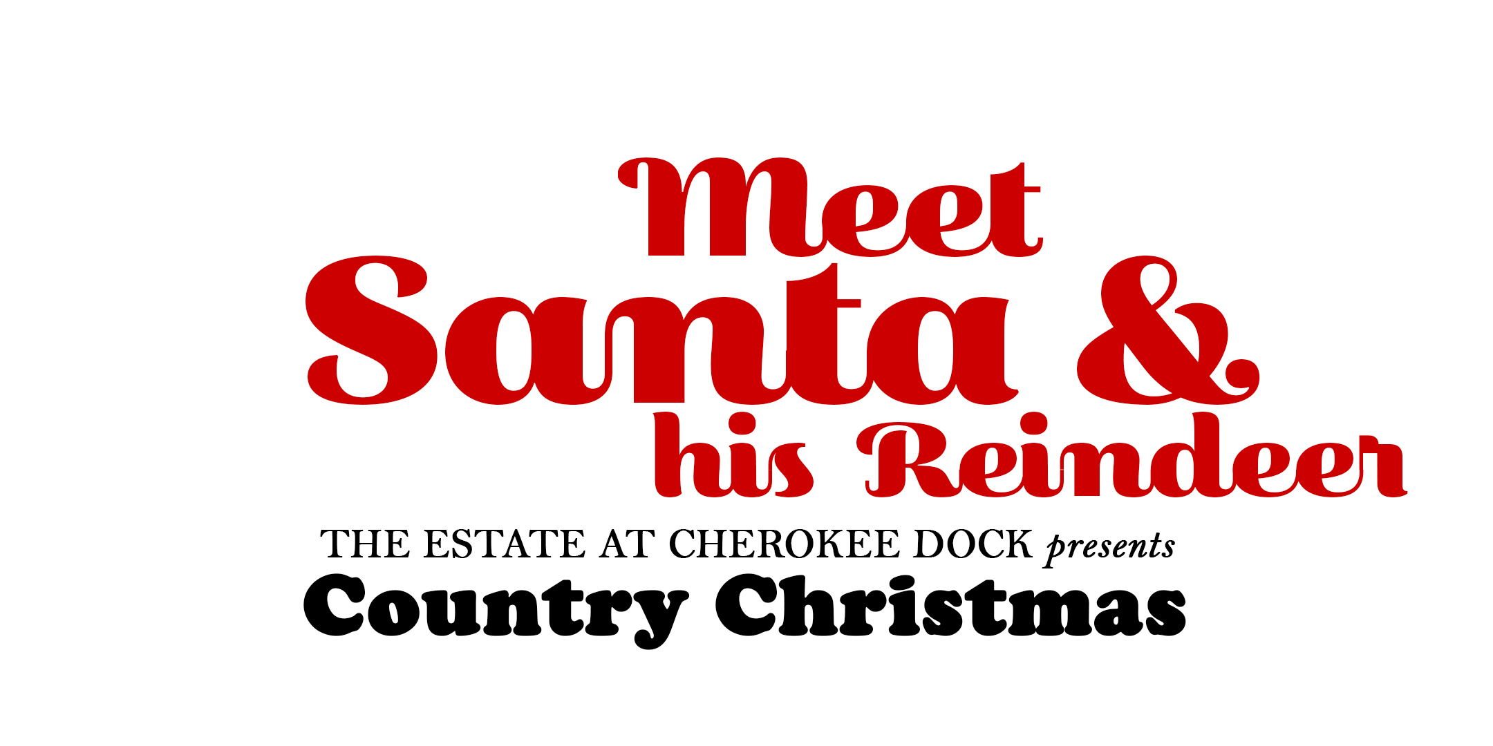 Join us for a country Christmas meal with Santa & his reindeer at the Estate at Cherokee Dock!