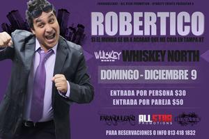 ROBERTICO Y SU SHOW DE COMEDIA AT WHISKEY NORTH