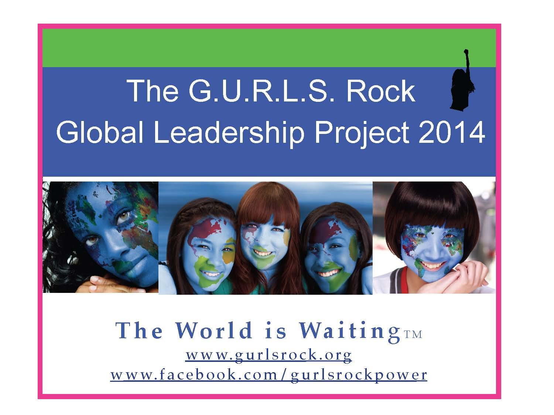 G.U.R.L.S. ROCK GLOBAL LEADERSHIP PROJECT 2014